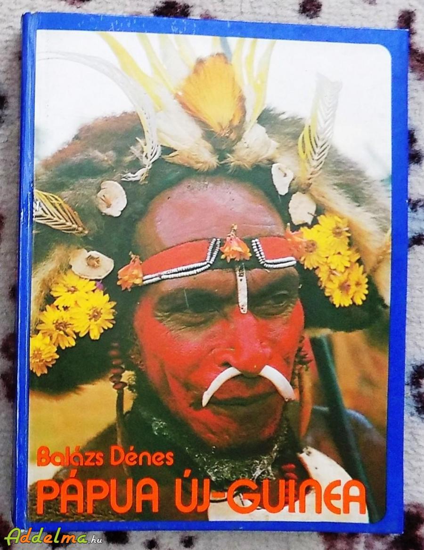 Balázs Dénes: Pápua Új-Guinea (Gondolat/1976)