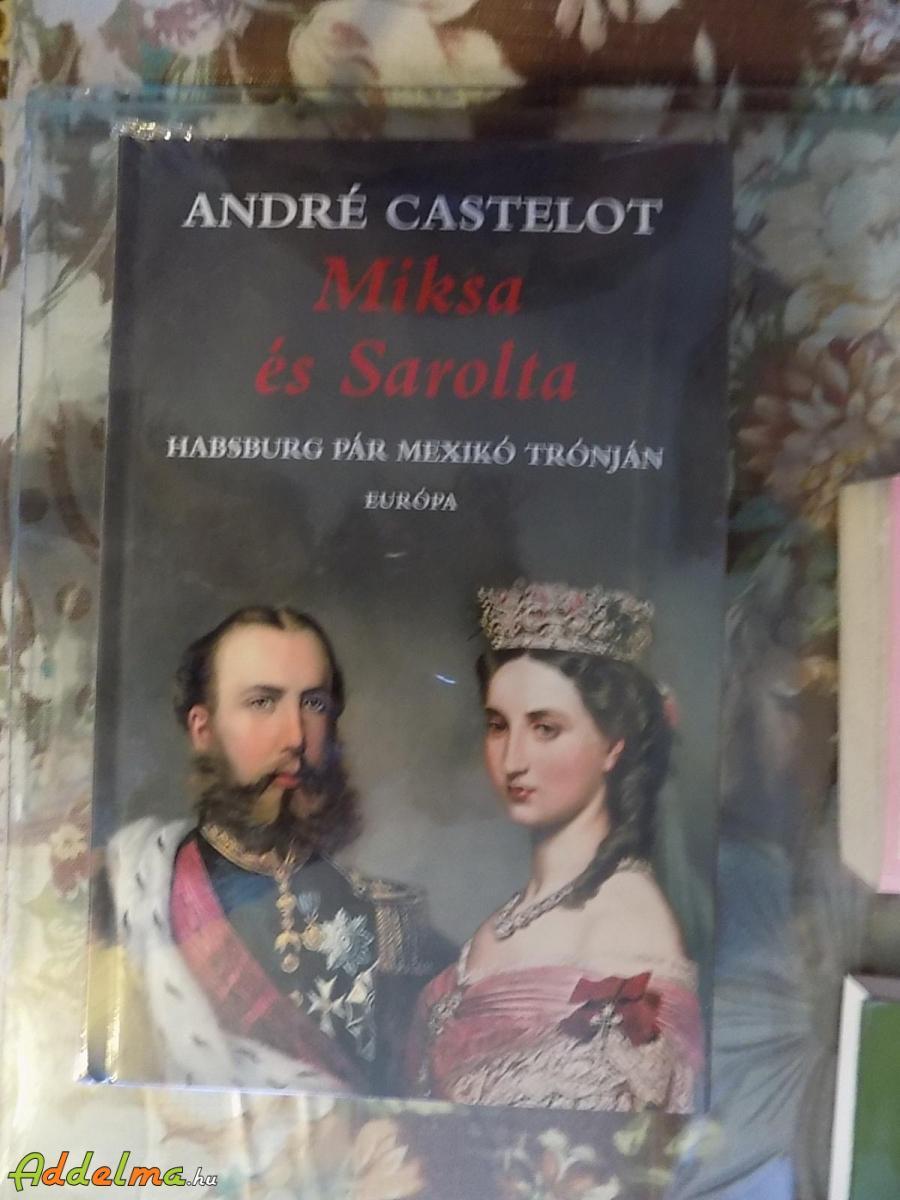 André Castelot: Miksa és Sarolta