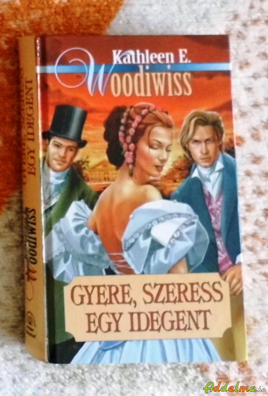 Kathleen E. Woodiwiss - Gyere, szeress egy idegent