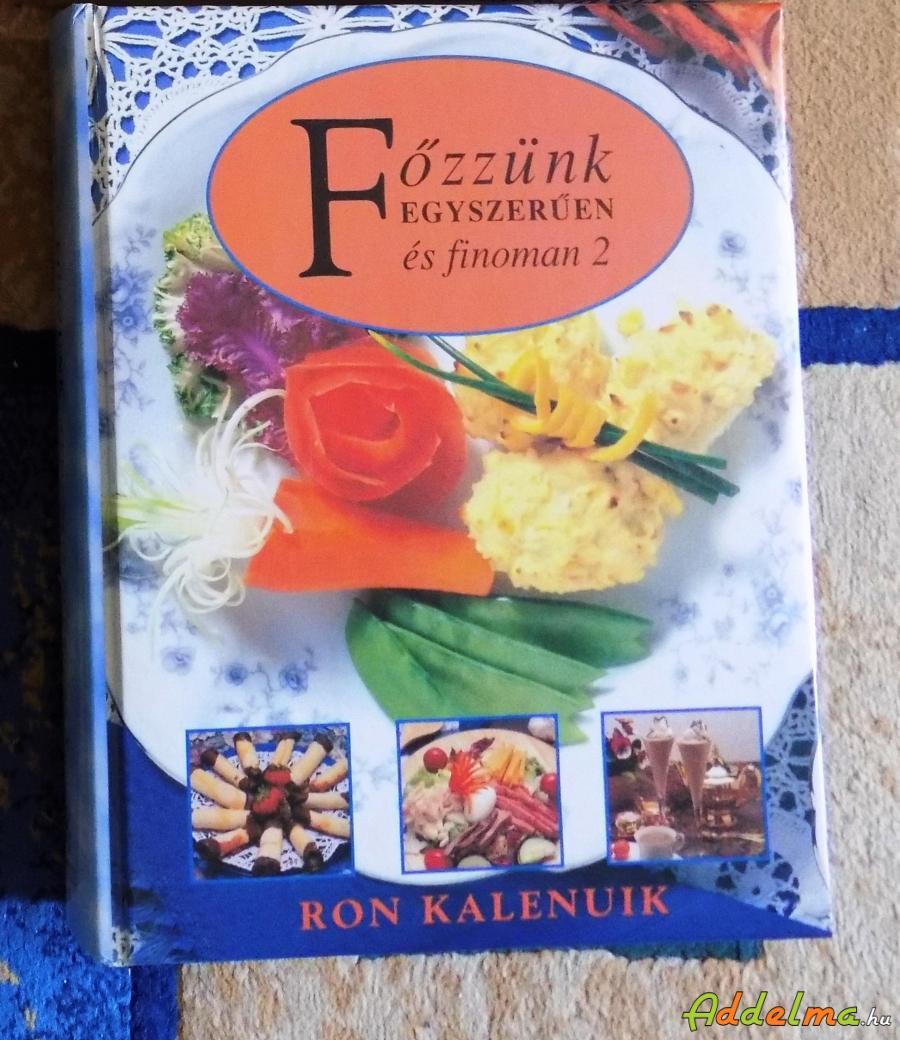Ron Kalenuik: Főzzünk egyszerűen és finoman 2.