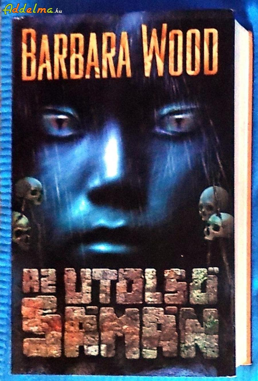 Barbara Wood: Az utolsó sámán (2007)