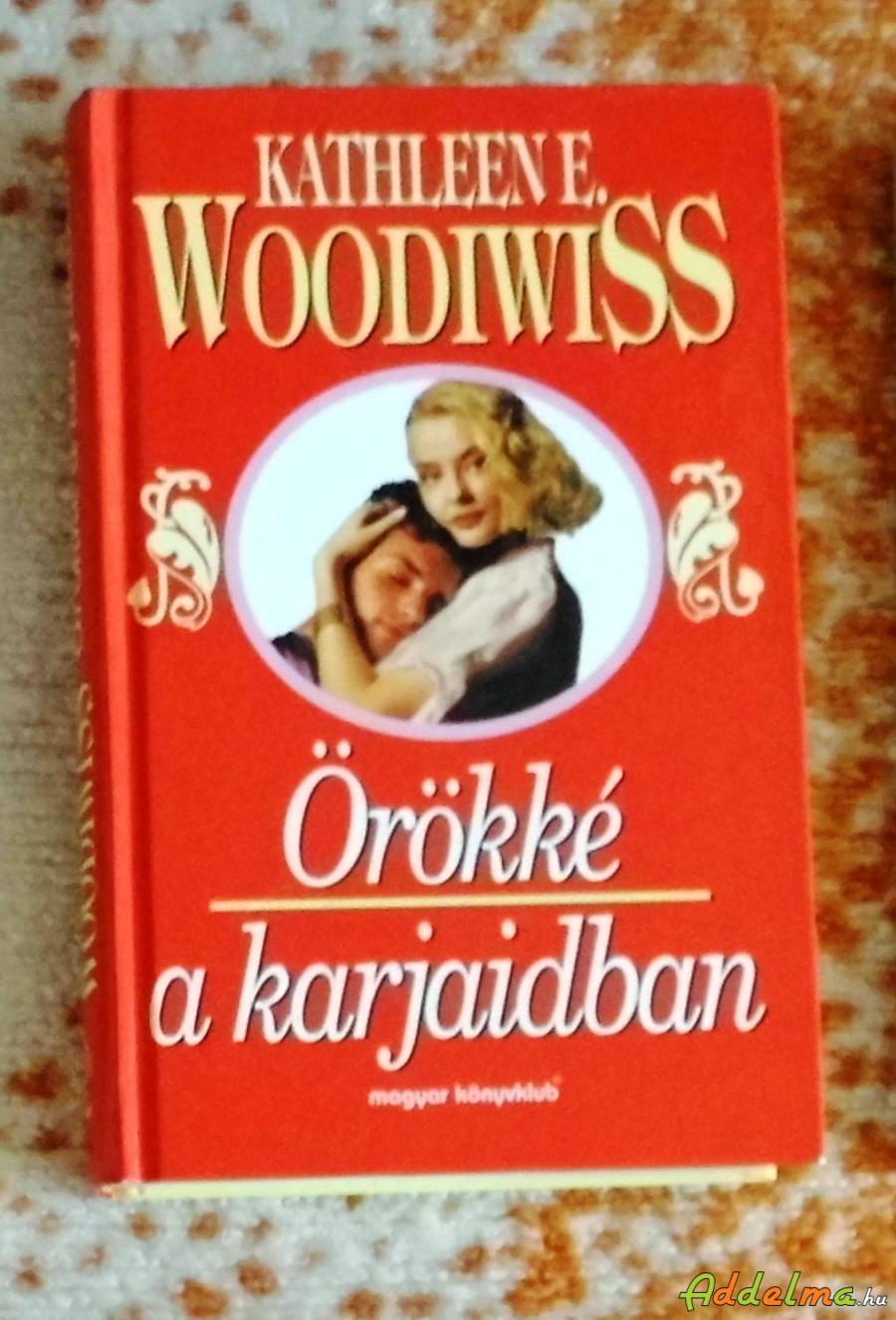 Kathleen E. Woodiwiss - Örökké karjaidban