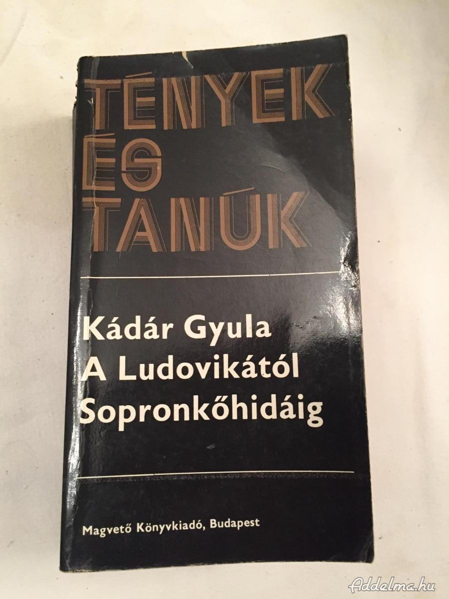 Kádár Gyula:A Ludovikától Sopronkőhidáig 1978