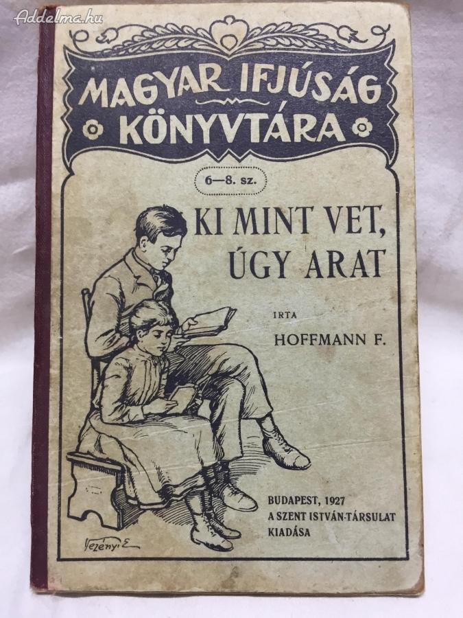 Ki mint vet úgy arat  Hoffmann Ferenc  1927-es kiadású könyv